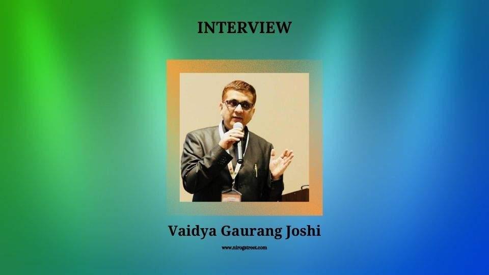 Interview with Vaidya Gaurang Joshi
