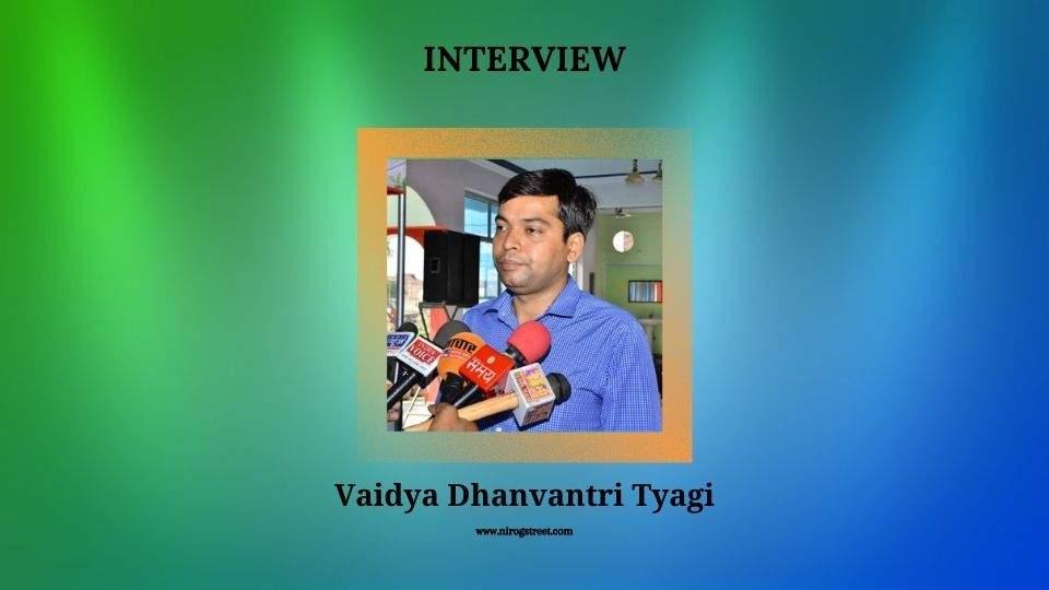 Interview with Vaidya Dhanvantri Tyagi