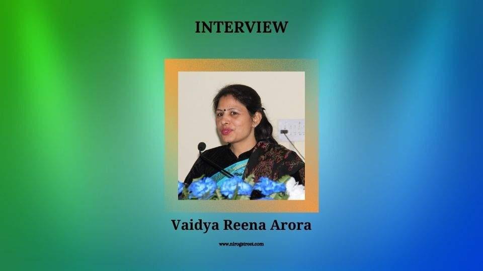 Interview with Vaidya Reena Arora