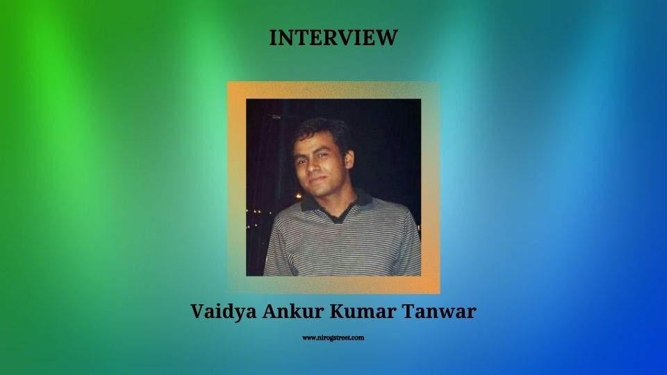 Interview with Vaidya Ankur Kumar Tanwar