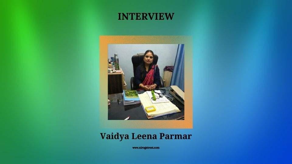Interview with Vaidya Leena Parmar