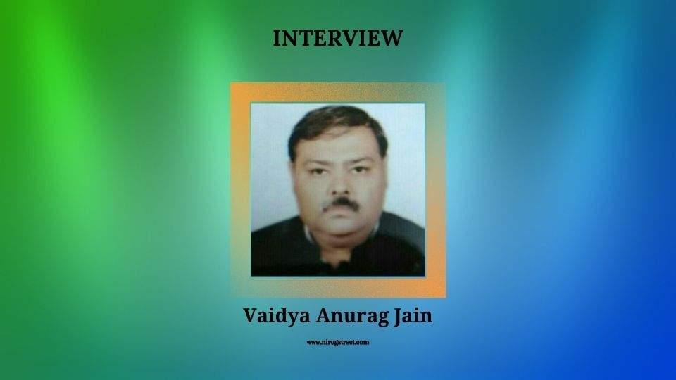 Interview with Vaidya Anurag Jain