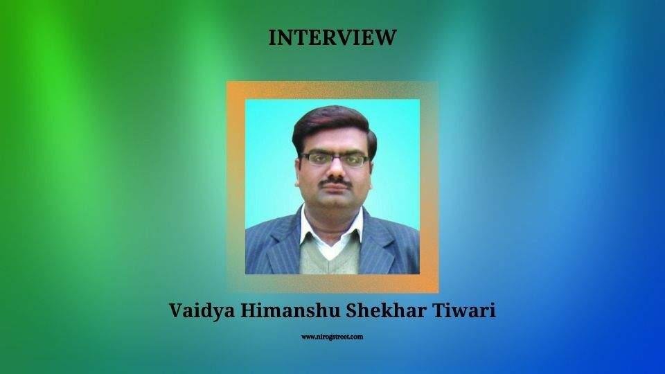 Interview with Vaidya Himanshu Shekhar Tiwari