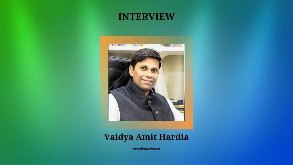 Interview with Vaidya Amit Hardia