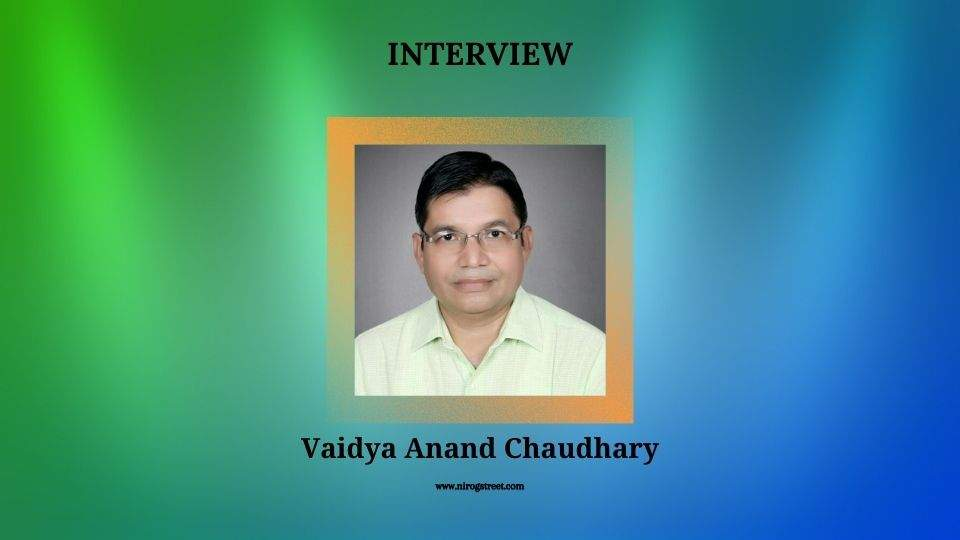 Interview with Vaidya Anand Chaudhary