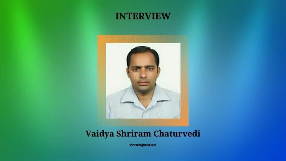 Dr. Shriram Chaturvedi interview with  Nirogstreet