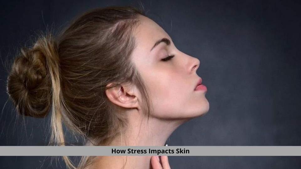 Stress Impacts Skin
