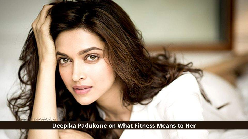 Deepika Padukone on What Fitness Means to Her