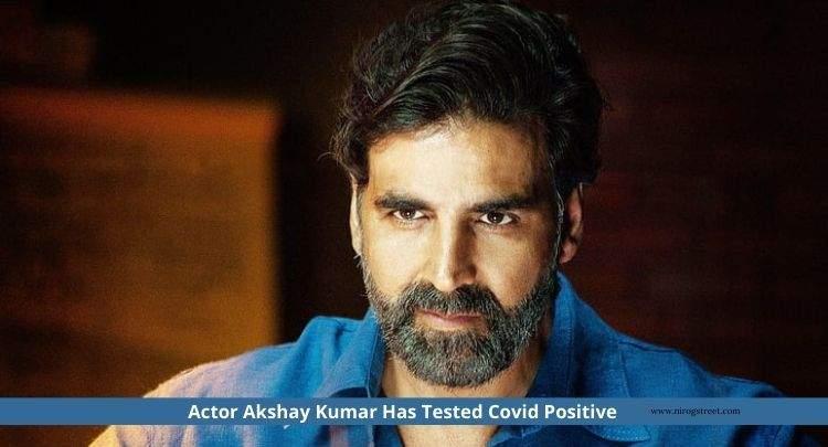 Actor Akshay Kumar has tested positive