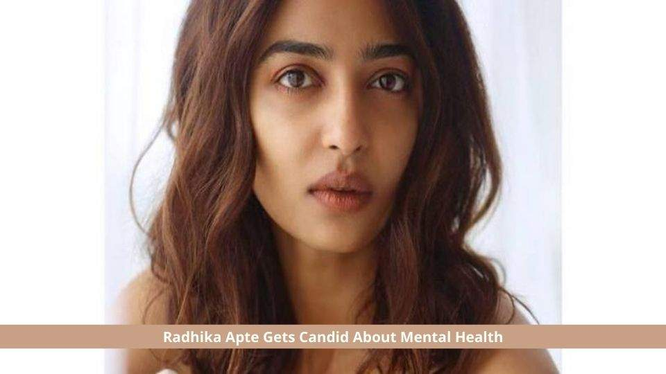 Radhika Apte Gets Candid About Mental Health