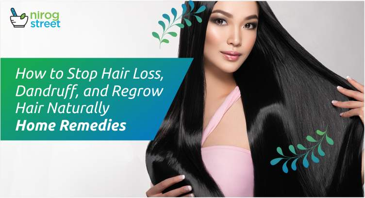 How to Stop Hair Loss, Dandruff, and Regrow Hair Naturally