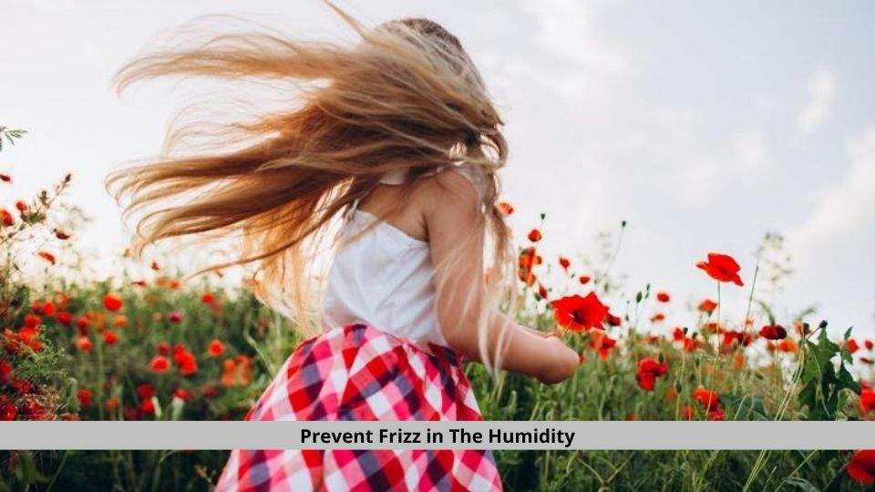 Prevent Frizz in The Humidity