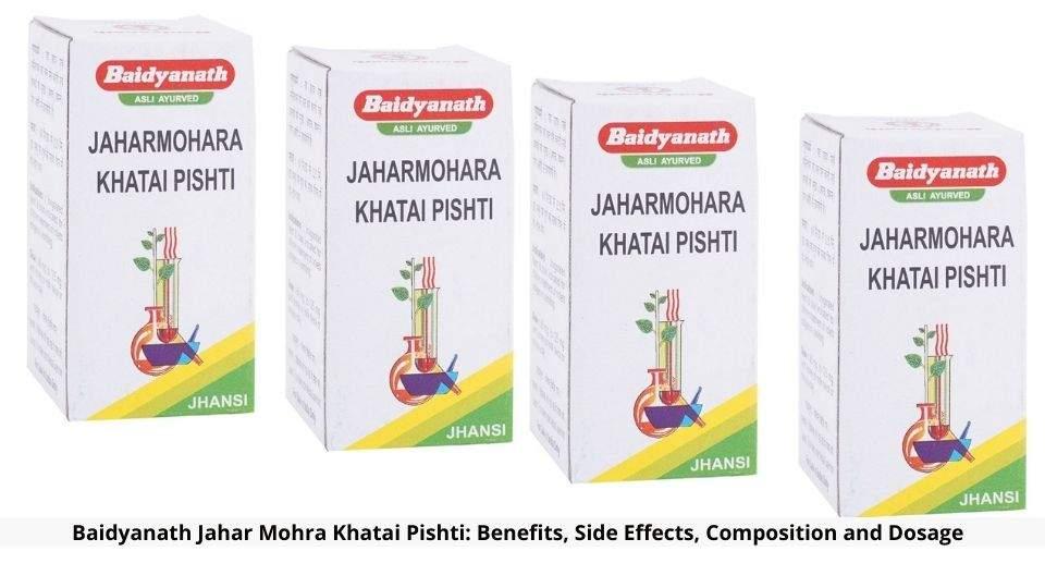 Baidyanath Jahar Mohra Khatai Pishti Benefits