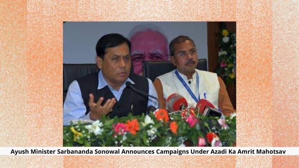 Ayush Minister Sarbananda Sonowal Announces Campaigns