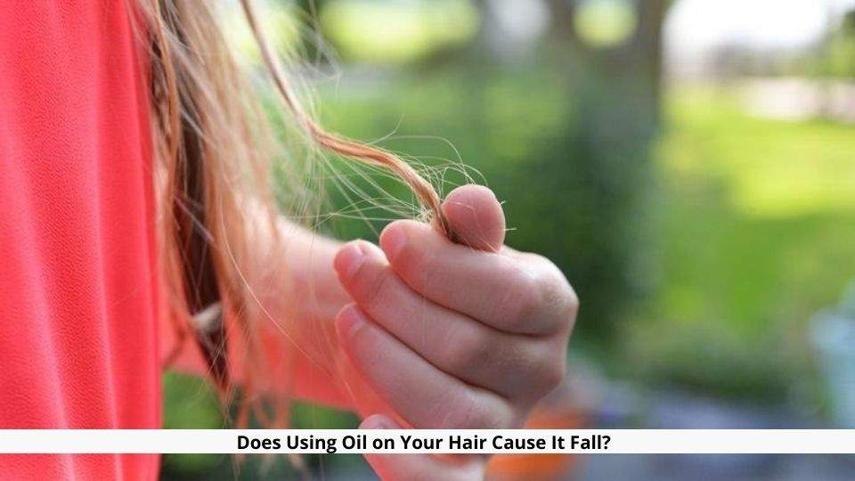 Does Using Oil on Your Hair Cause It Fall