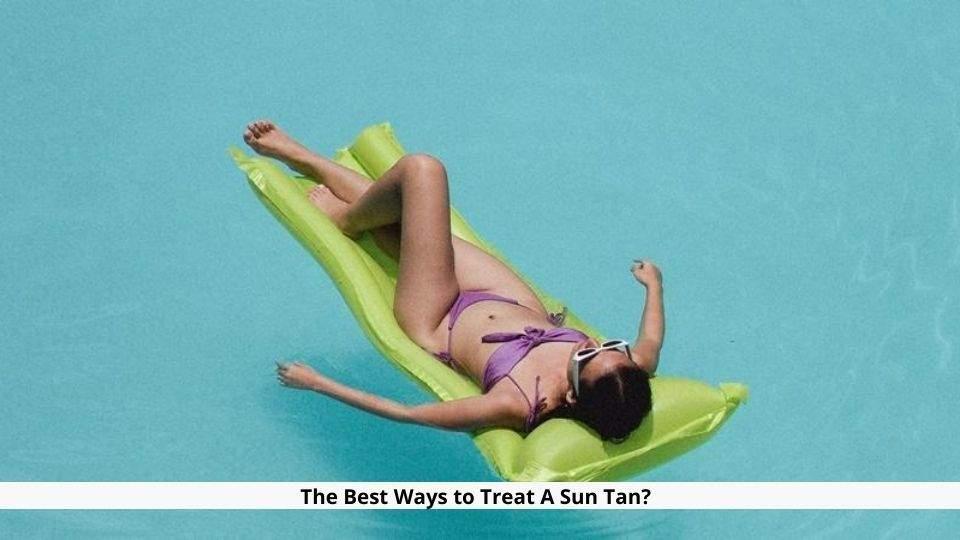 The Best Ways to Treat A Sun Tan
