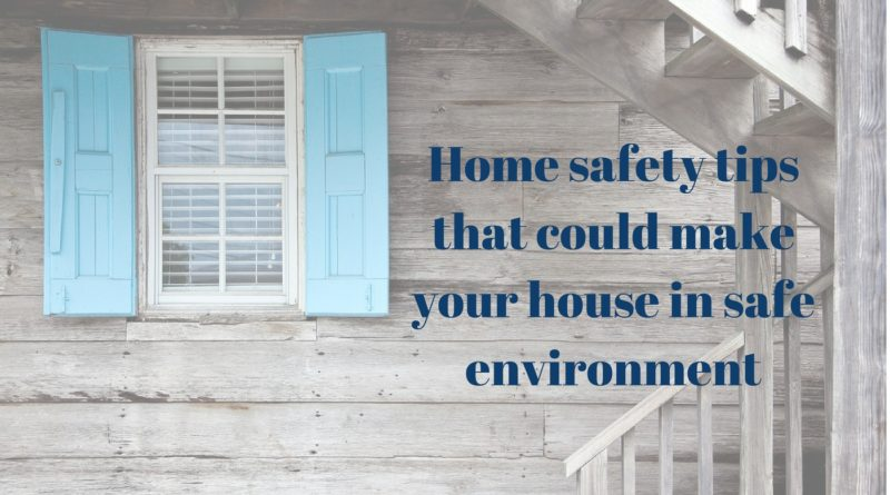 Home safety tips that could make your house in safe environment (1)