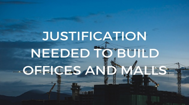 Justification needed to build offices and malls