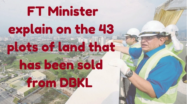 FT Minister explain on the 43 plots of land that has been sold from DBKL