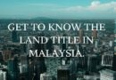 GET TO KNOW THE LAND TITLE IN MALAYSIA