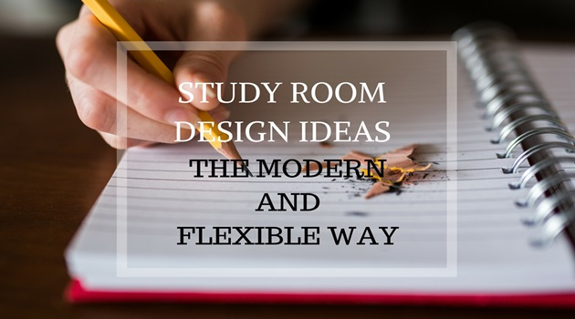 Study Room Design Ideas: The Modern and Flexible Way