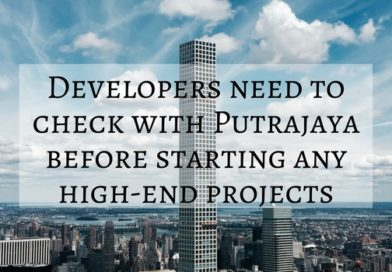 Developers need to check with Putrajaya before starting any high end projects