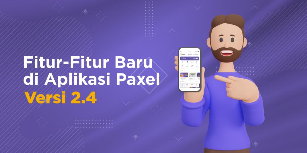 Fitur Baru di Aplikasi Paxel Versi 2.4, Makin Memudahkan Kirim Paket