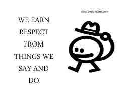 We earn respect from things we say and do