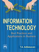 Information Technology: Best Practices and Applications In Business, 1st Ed by T A Adikesavan on Textnook.com