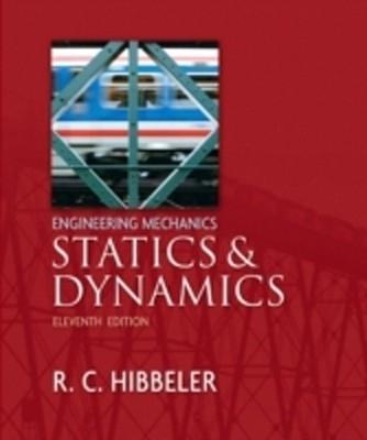 Engineering Mechanics - Statics and Dynamics, 11th Ed by R C Hibbeler on Textnook.com