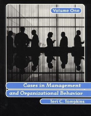 Cases In Management And Organizational Behavior Volume 1 by Teri C. Tompkins on Textnook.com