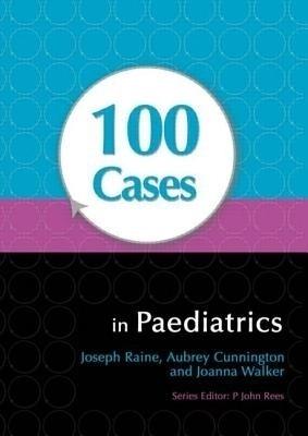 100 Cases In Paediatrics by Raine on Textnook.com
