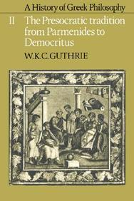 A History of Greek Philosophy, Vol. 2: the Presocratic Tradition From Parmenides to Democritus by W K C Guthrie on Textnook.com