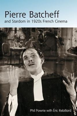 Pierre Batcheff and Stardom In 1920S French Cinema by Phil Powrie on Textnook.com