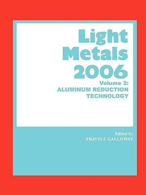 Light Metals 2006 Volume 2 : Aluminium Reduction Technology by Galloway on Textnook.com