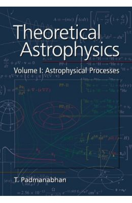 Theoretical Astrophysics Vol 1: Astrophysical Processes by T Padmanabhan on Textnook.com