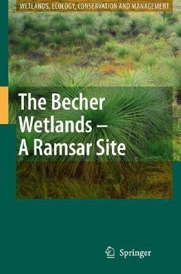 Becher Wetlands - A Ramsar Site (Wetlands: Ecology, Conservation And Management, Volume 1) by Semeniuk Christine on Textnook.com