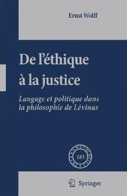 De L And#039;Ethique A La Justice: Langage Et Politique Dans La Philosophie De Levinas by Ernst Wolff on Textnook.com