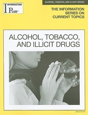 Information Plus Alcohol & Tobacco & Illicit Drugs 11/09 by Gale on Textnook.com