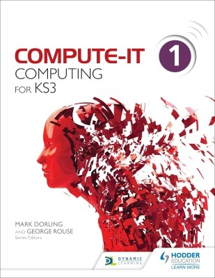 Compute-It: Student's Book 1 - Computing for Ks3 by Mark Dorling George Rouse on Textnook.com