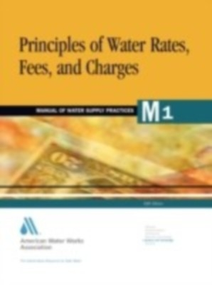 M 01 : Principles Of Water Rates, Fees, And Charges : Manual Of Water Supply Practice, 5/Ed, Pb by Awwa on Textnook.com