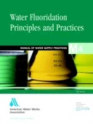 M 04 : Water Fluoridation Principles And Practices : Manual Of Water Supply Practice, 5/Ed, Pb by Awwa on Textnook.com