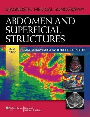 Diagnostic Medical Sonography A Guide To Clinical Practice Abdomen And Superficial Structures by Kawamura on Textnook.com