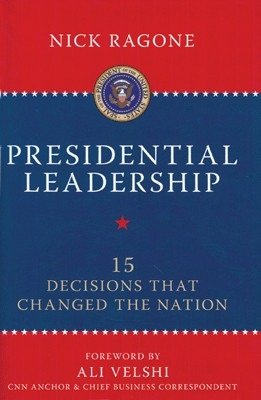 Presidential Leadership: 15 Decis.That Changed The Nat. by Nick Ragone on Textnook.com