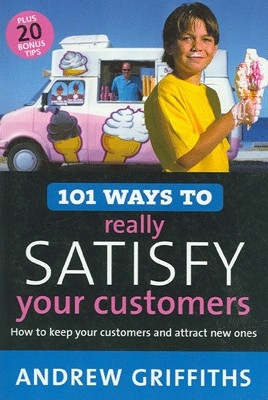 101 Ways to Really Satisfy Your Customers by Andrew Griffiths on Textnook.com