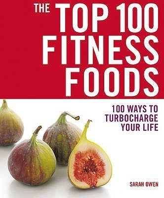 Top 100 Fitness Foods: 100 Was To Turbocharge Your Life by  on Textnook.com