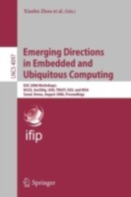 Emerging Directions In Embedded And Ubiquitous Computing: Euc 2006 Workshops: Ncus, Secubiq, Usn, Trust, Eso, And Msa, Seoul, Korea, August 1-4, 2006, Proceedings by KimXuShaoLeeZhouZ.Y.E.-S.X.D.C.-Z. (Eds.)Y.-S.L.D.-C.MuO.SokolskyYanJungJeong on Textnook.com