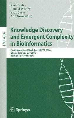 Knowledge Discovery And Emergent Complexity In Bioinformatics: First International Workshop, Kdecb 2006 Ghent, Belgium, May 10, 2006 by Yvan SaeysRonald WestraKarl Tuyls on Textnook.com