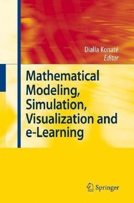 Mathematical Modeling, Simulation, Visualization And E-Learning: Proceedings Of An International Workshop Held At Rockefeller Foundation And#039; S Bellagio Conference Center, Milan, Italy, 2006 by Dialla Konate on Textnook.com