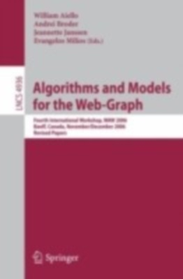 Algorithms And Models For The Web-Graph: Fourth International Workshop, Waw 2006, Banff, Canada, November 30 - December 1, 2006, Revised Papers by Andrei BroderWilliam AielloJeannette Janssen on Textnook.com